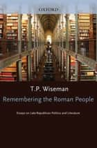 Remembering the Roman People ebook by T. P. Wiseman