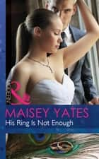 His Ring Is Not Enough (Mills & Boon Modern) ebook by Maisey Yates