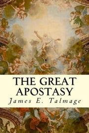 The Great Apostasy ebook by James E. Talmage