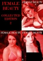 Female Beauty Collected Edition 2 - A sexy photo book - Volumes 4 to 6 ebook by Estella Rodriguez