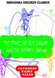 The Stones Of Five Colors And The Empress Jokwa. An Old Chinese Story ebook by Yei Theodora Ozaki