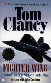 Fighter Wing - A Guided Tour of an Air Force Combat Wing ebook by Tom Clancy,John Gresham