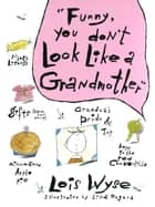 Funny, You Don't Look Like a Grandmother ebook by Lois Wyse, Lilla Rogers