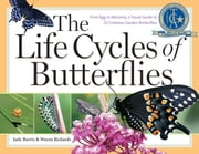 The Life Cycles of Butterflies - From Egg to Maturity, a Visual Guide to 23 Common Garden Butterflies ebook by Judy Burris,Wayne Richards