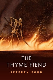 The Thyme Fiend - A Tor.Com Original ebook by Jeffrey Ford