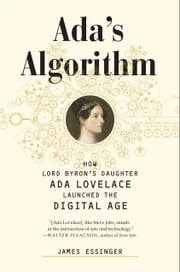 Ada's Algorithm - How Lord Byron's Daughter Ada Lovelace Launched the Digital Age ebook by James Essinger