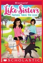 Natalia Takes the Lead (American Girl: Like Sisters #2) ebook by Clare Hutton, Helen Huang