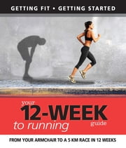 Your 12 Week Guide to Running: From Your Armchair to a 5 Km Race in 12 Weeks ebook by Daniel Ford,Paul Cowcher