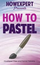 How To Pastel ebook by HowExpert