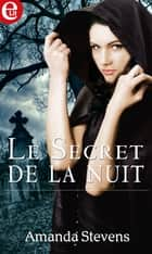 Le secret de la nuit ebook by Amanda Stevens