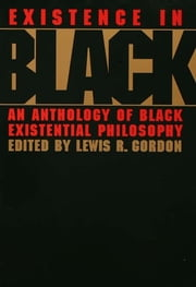 Existence in Black - An Anthology of Black Existential Philosophy ebook by Lewis Gordon