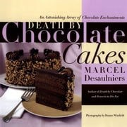 Death by Chocolate Cakes - An Astonishing Array of Chocolate Enchantments ebook by Marcel Desaulniers
