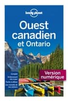 Ouest Canadien et Ontario 3ed ebook by LONELY PLANET