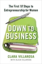 Down to Business - The First 10 Steps to Entrepreneurship for Women ebook by Clara Villarosa
