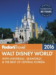 Fodor's Walt Disney World 2016 - With Universal & the Best of Orlando ebook by Fodor's