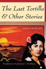 The Last Tortilla - and Other Stories ebook by Sergio Troncoso