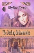 The Darling Undesirables ebook by Blythe Ayne