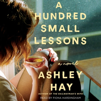 A Hundred Small Lessons - A Novel audiobook by Ashley Hay