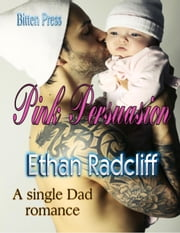 Pink Persuasion, A Single Dad Romance ebook by Ethan Radcliff