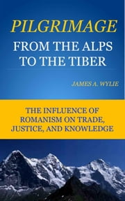 Pilgrimage from the Alps to the Tiber ebook by Wylie, James A.