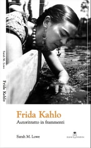 Frida Kahlo. Autoritratto in frammenti ebook by Lowe Sarah M.