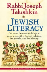 Jewish Literacy Revised Ed - The Most Important Things to Know About the Jewish Religion, Its People, and Its History ebook by Joseph Telushkin