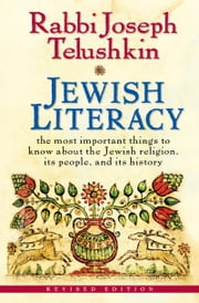 Jewish Literacy Revised Ed - The Most Important Things to Know About the Jewish Religion, Its People, and Its History ebook by Kobo.Web.Store.Products.Fields.ContributorFieldViewModel