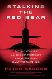Stalking the Red Bear - The True Story of a U.S. Cold War Submarine's Covert Operations Against the Soviet Union ebook by Peter Sasgen