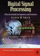 Digital Signal Processing: A Practical Guide for Engineers and Scientists ebook by Steven Smith