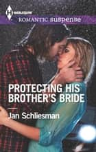 Protecting His Brother's Bride ebook by Jan Schliesman