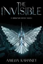 The Invisible ebook by Amelia Kahaney