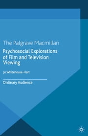 Psychosocial Explorations of Film and Television Viewing - Ordinary Audience ebook by Jo Whitehouse-Hart