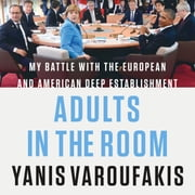 Adults in the Room - My Battle with the European and American Deep Establishment audiobook by Yanis Varoufakis