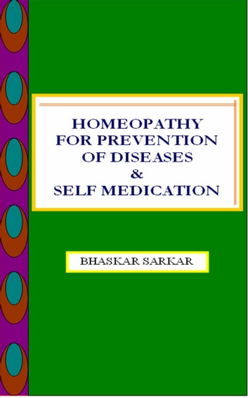 Heomeopathy for Prevention of Diseases and Self Medication ebook by Bhaskar Sarkar