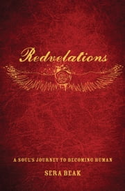 Redvelations - A Soul's Journey to Becoming Human ebook by Sera Beak