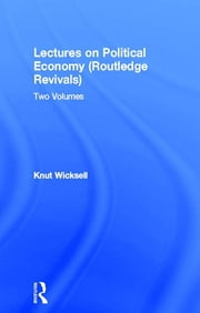 Lectures on Political Economy (Routledge Revivals) - Two Volumes ebook by Knut Wicksell