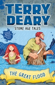 Stone Age Tales: The Great Flood ebook by Terry Deary