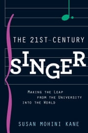 The 21st Century Singer: Making the Leap from the University into the World ebook by Susan Mohini Kane