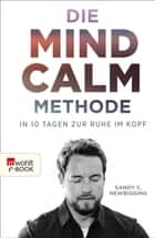 Die Mind-Calm-Methode - In 10 Tagen zur Ruhe im Kopf ebook by Sandy C. Newbigging, Barbara Imgrund