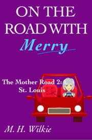 The Mother Road, Part 2: St. Louis - On the Road with Merry, #10 ebook by M. H. Wilkie