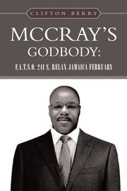 MCCRAY'S GODBODY: F.A.T.S.O. 241 S, RELAX JAMAICA FEBRUARY ebook by Clifton Berry