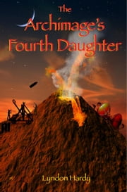 The Archimage's Fourth Daughter ebook by Lyndon Hardy