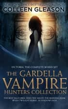 The Gardella Vampire Hunters Complete Boxed Set - Victoria Gardella: the Complete Series ebook by