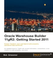 Oracle Warehouse Builder 11g R2: Getting Started 2011 ebook by Bob Griesemer
