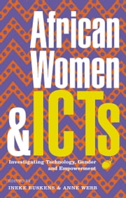 African Women and ICTs - Investigating technology, gender and empowerment ebook by Ineke Buskens, Anne Webb