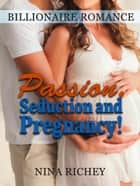 Billionaire Romance: Passion, Seduction and Pregnancy! ebook by Nina Richey