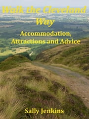 Walk the Cleveland Way - Accommodation, Attractions and Advice ebook by Sally Jenkins