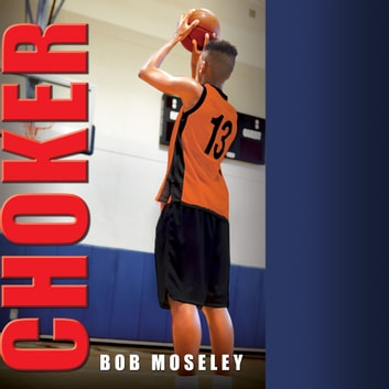 Choker - A Basketball Story audiobook by Bob Moseley