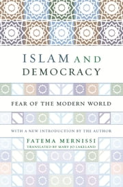 Islam And Democracy - Fear Of The Modern World With New Introduction ebook by Fatima Mernissi