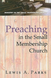 Preaching in the Small Membership Church ebook by Lewis A. Parks